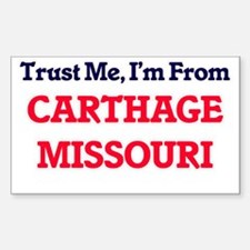 Trust Me, I'm from Carthage Missouri Decal