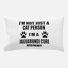 I'm a Jaguarundi curl Mommy Pillow Case