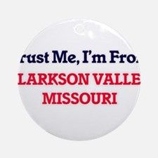 Trust Me, I'm from Clarkson Valley Round Ornament