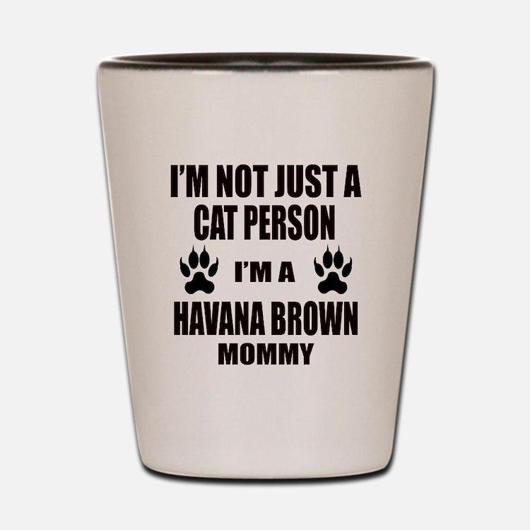 I'm a Havana Brown Mommy Shot Glass