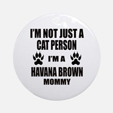 I'm a Havana Brown Mommy Round Ornament