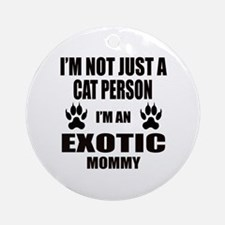 I'm an Exotic Mommy Round Ornament