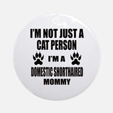 I'm a Domestic Shorthaired Mommy Round Ornament