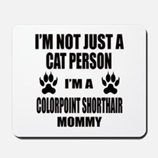 I'm a Colorpoint Shorthair Mommy Mousepad