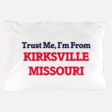 Trust Me, I'm from Kirksville Missouri Pillow Case