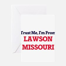 Trust Me, I'm from Lawson Missouri Greeting Cards