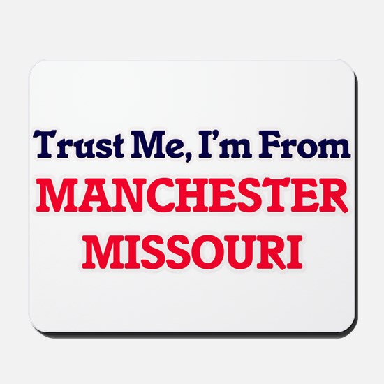 Trust Me, I'm from Manchester Missouri Mousepad