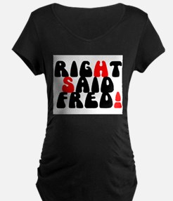 RIGHT SAID FRED! - Maternity T-Shirt