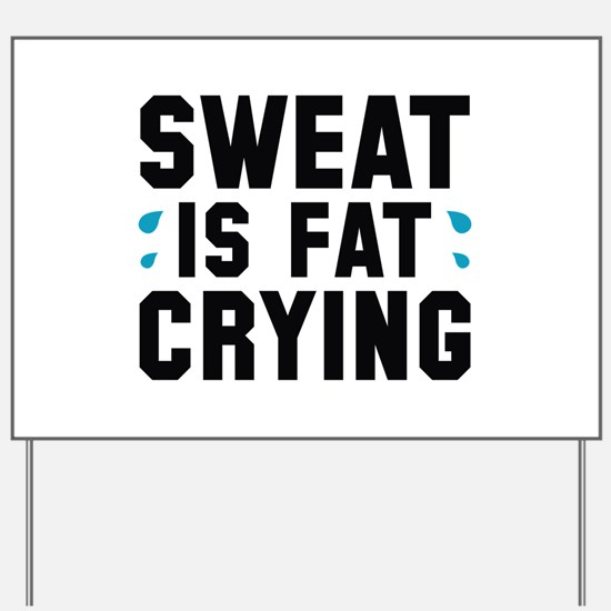 Sweat Is Fat Crying Yard Sign