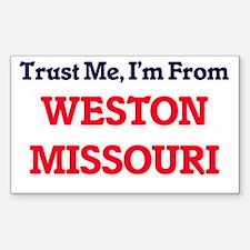 Trust Me, I'm from Weston Missouri Decal