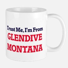 Trust Me, I'm from Glendive Montana Mugs