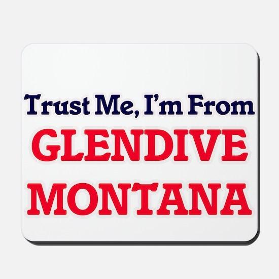 Trust Me, I'm from Glendive Montana Mousepad