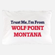 Trust Me, I'm from Wolf Point Montana Pillow Case