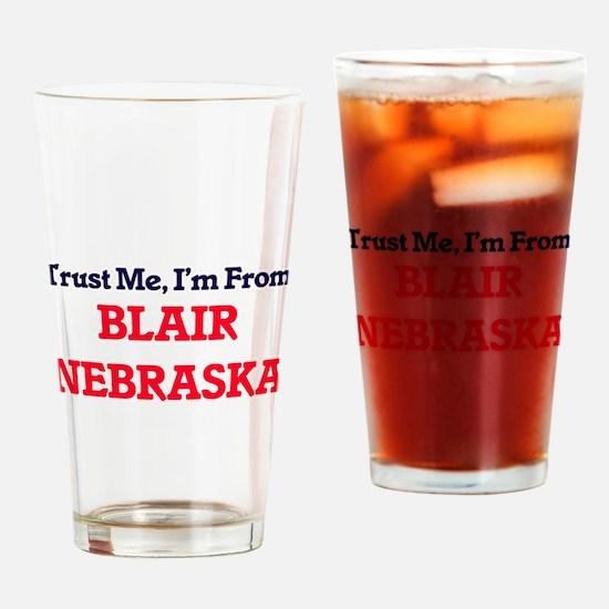 Trust Me, I'm from Blair Nebraska Drinking Glass