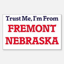 Trust Me, I'm from Fremont Nebraska Decal
