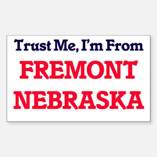 Trust Me, I'm from Fremont Nebraska Decal