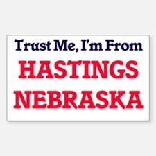 Trust Me, I'm from Hastings Nebraska Decal