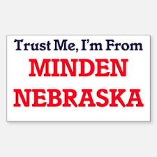Trust Me, I'm from Minden Nebraska Decal