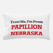 Trust Me, I'm from Papillion Nebraska Pillow Case