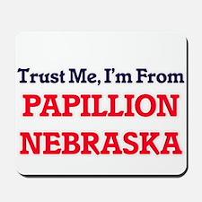 Trust Me, I'm from Papillion Nebraska Mousepad