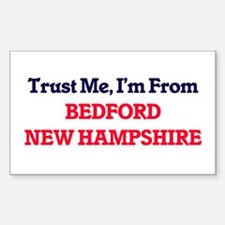 Trust Me, I'm from Bedford New Hampshire Decal