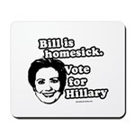 Bill is homesick, vote for Hillary Mousepad