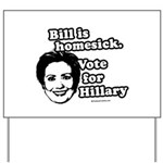 Bill is homesick, vote for Hillary Yard Sign