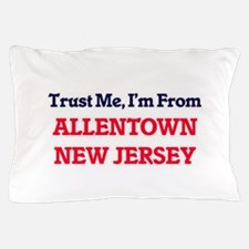 Trust Me, I'm from Allentown New Jerse Pillow Case