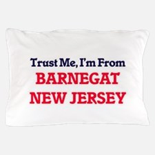 Trust Me, I'm from Barnegat New Jersey Pillow Case