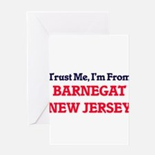 Trust Me, I'm from Barnegat New Jer Greeting Cards