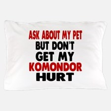 Don't Get My Komondor Dog Hurt Pillow Case