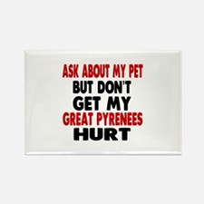 Don't Get My Great Pyrenees Dog H Rectangle Magnet