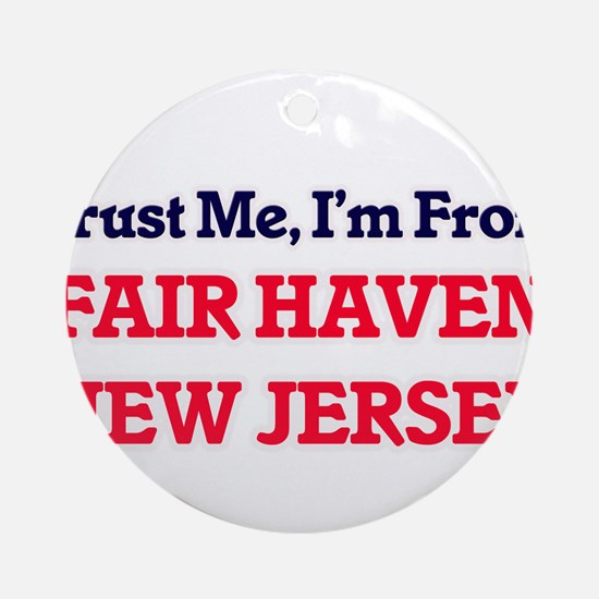 Trust Me, I'm from Fair Haven New J Round Ornament