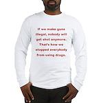 IF WE MAKE GUNS ILLEGAL... Long Sleeve T-Shirt