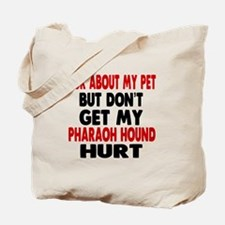 Don't Get My Pharaoh Hound Dog Hurt Tote Bag