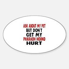Don't Get My Pharaoh Hound Dog Hurt Decal