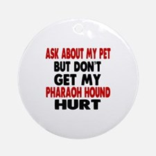 Don't Get My Pharaoh Hound Dog Hurt Round Ornament