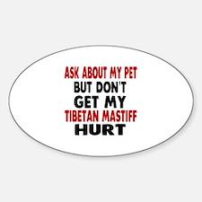 Don't Get My Tibetan Mastiff Dog Hu Sticker (Oval)