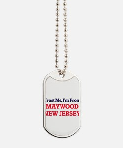 Trust Me, I'm from Maywood New Jersey Dog Tags