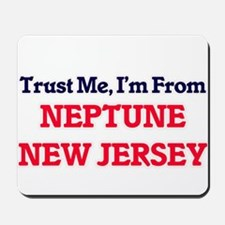 Trust Me, I'm from Neptune New Jersey Mousepad