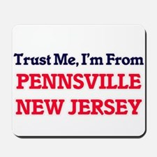Trust Me, I'm from Pennsville New Jersey Mousepad