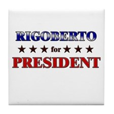 RIGOBERTO for president Tile Coaster