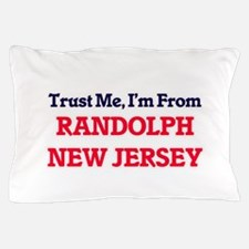 Trust Me, I'm from Randolph New Jersey Pillow Case