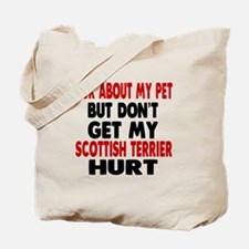 Don't Get My Scottish Terrier Dog Hurt Tote Bag
