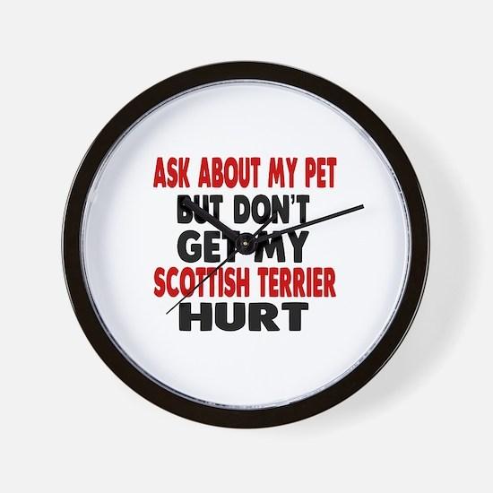 Don't Get My Scottish Terrier Dog Hurt Wall Clock
