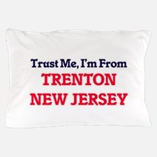 Trust Me, I'm from Trenton New Jersey Pillow Case
