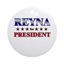 REYNA for president Ornament (Round)