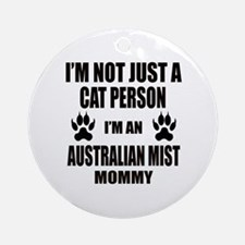 I'm an Australian Mist Mommy Round Ornament