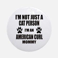 I'm an American Curl Mommy Round Ornament
