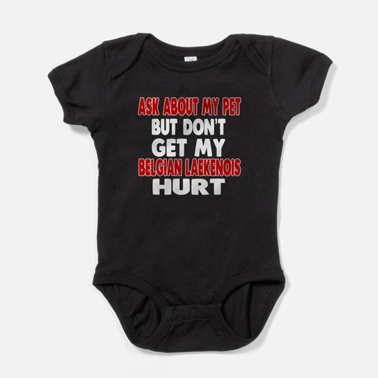 Don't Get My Belgian Laekenois Dog H Baby Bodysuit
